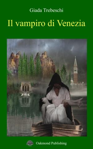 Il vampiro di Venezia - romanzo storico - thriller - Giada Trebeschi