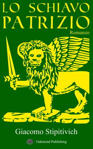 Lo schiavo patrizio - Giacomo Stipitivich
